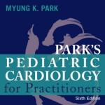 Park's Pediatric Cardiology for Practitioners, 6th Edition Expert Consult – Online and Print
