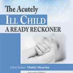 The Acutely Ill Child : A Ready Reckoner