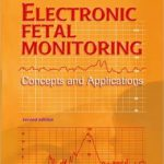 Electronic Fetal Monitoring: Concepts and Applications Edition 2