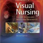 Lippincott's Visual Nursing: A Guide to Diseases, Skills, and Treatments                     / Edition 2