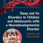Sleep and its Disorders in Children and Adolescents with a Neurodevelopmental Disorder: A Review and Clinical Guide