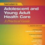 Neinstein's Adolescent and Young Adult Health Care : A Practical Guide, 6th Edition