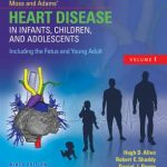 Moss & Adams' Heart Disease in Infants, Children, and Adolescents, Including the Fetus and Young Adult, 9th Edition