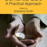 Dementia Care : A Practical Approach