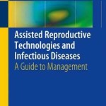Assisted Reproductive Technologies and Infectious Diseases 2016 : A Guide to Management