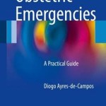 Obstetric Emergencies 2016 : A Practical Guide