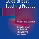 Nurse Educator's Guide to Best Teaching Practice 2016 : A Case-Based Approach