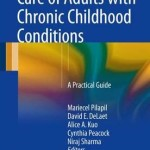 Care of Adults with Chronic Childhood Conditions : A Practical Guide
