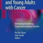 Nursing Adolescents and Young Adults with Cancer : Developing Knowledge, Competence and Best Practice