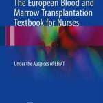 The European Blood and Marrow Transplantation Textbook for Nurses : Under the Auspices of EBMT