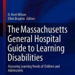 The Massachusetts General Hospital Guide to Learning Disabilities : Assessing Learning Needs of Children and Adolescents