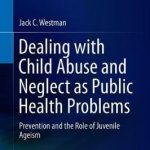 Dealing with Child Abuse and Neglect as Public Health Problems : Prevention and the Role of Juvenile Ageism