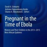 Pregnant in the Time of Ebola : Women and Their Children in the 2013-2015 West African Epidemic