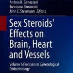 Sex Steroids' Effects on Brain, Heart and Vessels : Volume 6: Frontiers in Gynecological Endocrinology