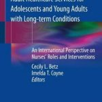 Transition from Pediatric to Adult Healthcare Services for Adolescents and Young Adults with Long-term Conditions : An International Perspective on Nurses' Roles and Interventions