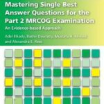 Mastering Single Best Answer Questions for the Part 2 MRCOG Examination : An Evidence-Based Approach