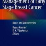 Management of Early Stage Breast Cancer : Basics and Controversies