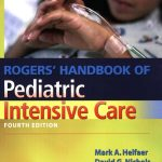 Rogers' Handbook of Pediatric Intensive Care, 4th Edition