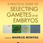 A Practical Guide to Selecting Gametes and Embryos